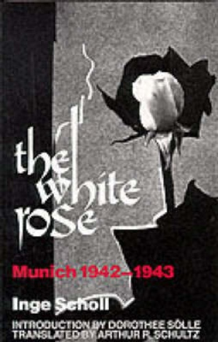 The White Rose: Munich, 1942-1943 by Dorothee Solle.