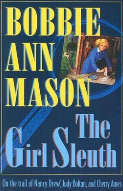 The Girl Sleuth: On the Trail of Nancy Drew, Judy Bolton and Cherry Ames