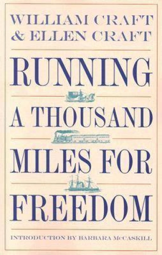 Running a Thousand Miles for Freedom: The Escape of William and Ellen Craft