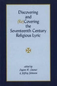 Discovering and (Re)Covering the Seventeenth Century Lyric