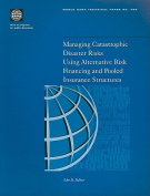 Managing Catastrophic Disaster Risks Using Alternative Risk Financing and Pooled Insurance Structures (World Bank Technical Paper