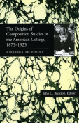 The Origins of Composition Studies in the American College, 1875-1925