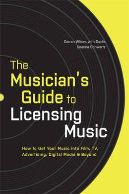 The Musician's Guide to Licensing Music: How to Get Your Music into Film, TV, Advertising, Digital Media and Beyond