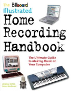 The Billboard Illustrated Home Recording Handbook