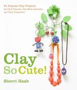 Clay So Cute!