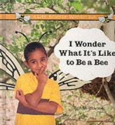 I Wonder What it's Like to be a Bee