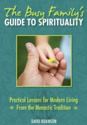 The Busy Family's Guide to Spirituality
