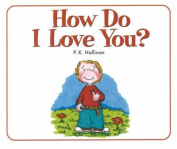 How Do I Love You? [Board book]