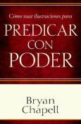 Como Usar Ilustraciones Para Predicar Con Poder [Spanish]