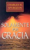Solamente Por Gracia [Spanish]