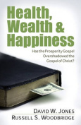 Health, Wealth & Happiness  : Has the Prosperity Gospel Overshadowed the Gospel of Christ?