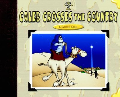 Caleb Crosses the Country: A Camel's Tale (God Can Use Me)