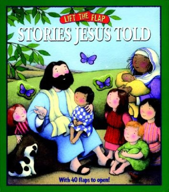 Stories Jesus Told: Lift-The-Flap [Board book]