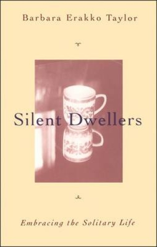 Silent Dwellers: Embracing the Solitary Life by Barbara Erakko Taylor.