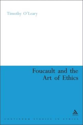 Foucault and the Art of Ethics (Continuum Collection Series) by Timothy O'Leary