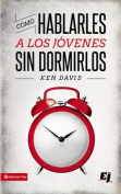 Como Hablarles A los Jovenes Sin Dormirlos = How to Speak to Youth... and Keep Them Awake at the Same Time [Spanish]