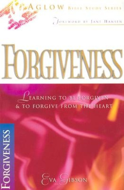 Forgiveness: Learning to be Forgiven from the Heart (Aglow Bible Study S.)