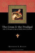 The Cross & the Prodigal  : Luke 15 Through the Eyes of Middle Eastern Peasants