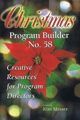 Christmas Program Builder No. 58: Creative Resources for Program Directors