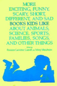More Exciting, Funny, Scary, Short, Different, and Sad Books Kids Like about Animals, Science, Sports, Families, Songs, and Other Things