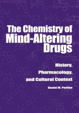 The Chemistry of Mind-altering Drugs: History, Pharmacology and Cultural Context