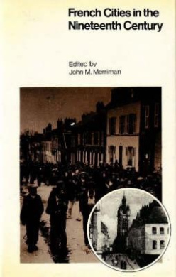 French Cities in the Nineteenth Century: Class, Power and Urbanization