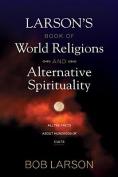 Larsons Book of World Religions and Alternative Spirituality