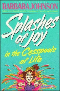 Splashes of Joy - in the Cesspools of Life