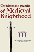 The Ideals and Practice of Medieval Knighthood, volume III