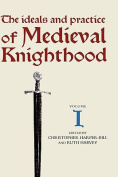 The Ideals and Practice of Medieval Knighthood I