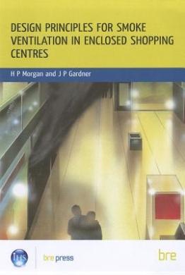 Design Principles for Smoke Ventilation in Enclosed Shopping Centres: (BR 186)