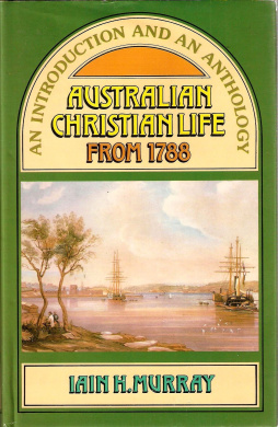 Australian Christian Life from 1788: An Introduction and an Anthology