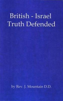 British-Israel Truth Defended: A Reply to the Rev. Samuel Hinds Wilkinson (Classic Series)