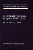 Ideological Hesitancy in Spain 1700-1750 (Hispanic Studies Textual Research and Criticism