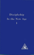 Discipleship in the New Age, Vol. 1