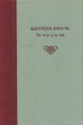 Khadijih Bagum, the Wife of the Bab
