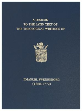 A Lexicon to the Latin Text of the Theological Writings of Emanuel Swedenborg (1688-1772)