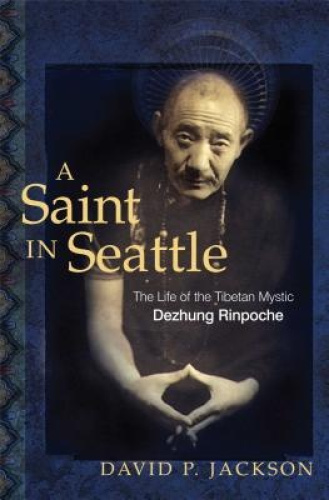 A Saint in Seattle: The Life of the Tibetan Mystic Dezhung Rinpoche.