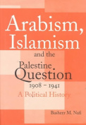 Arabism, Islamism and the Palestine Question 1908-1941