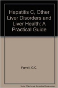 Hepatitis C  Other Liver Disorders And Liver Health-A Practical Guide