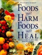 Foods That Harm Foods That Heal : an A-Z Guide to Safe and Healthy Eating