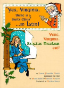 Vere, Virgina, Sanctus Nicolaus Est! = Yes, Virginia, There is a Santa Claus