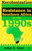 Recolonization and Resistance in Southern Africa in the 1990s