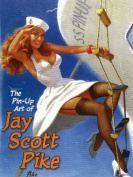 The Pin-Up Art of Jay Scott Pike
