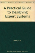 A Practical Guide to Designing Expert Systems