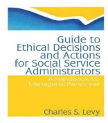 Guide to Ethical Decisions and Actions for Social Service Administrators