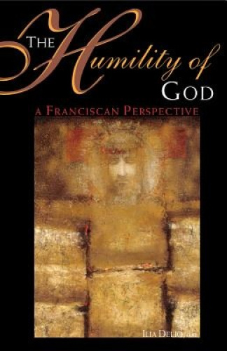 The Humility of God: A Franciscan Perspective by Ilia Delio.