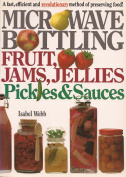 Microwave Bottling Fruit, Jams, Jellies, Pickles and Sauces