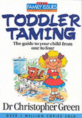 Toddler Taming: The Guide to Your Child from One to Four (Family Issues S.)