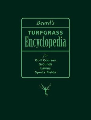 Beard's Turfgrass Encyclopedia: For Golf Courses - Grounds, Lawns, Sports Fields